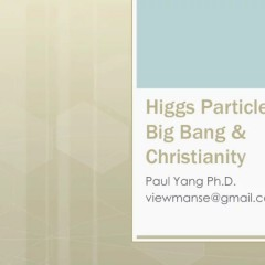 [2012 VIEW Day] Higgs Particle, Big Bang & Christianity (양승훈 교수)